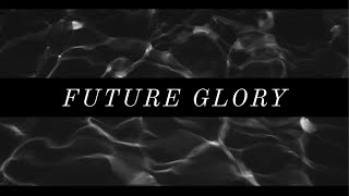 FUTURE GLORY // Doxa Theo, Will Retherford // [OFFICIAL LYRIC VIDEO]