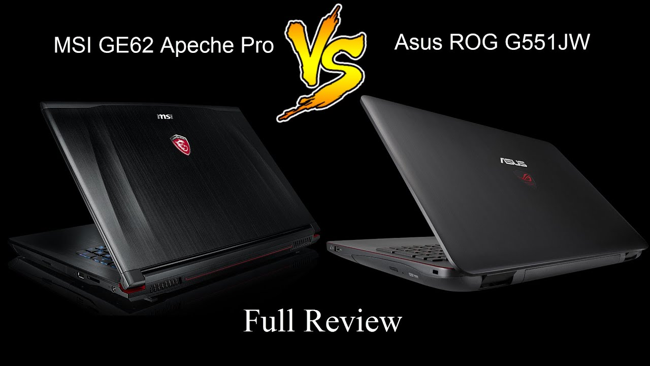 MSI GE62 Apache Pro Vs Asus ROG G551JW Comparison Full