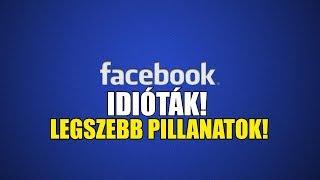 Facebook idióták - A legszebb pillanatok (By:. Peti)