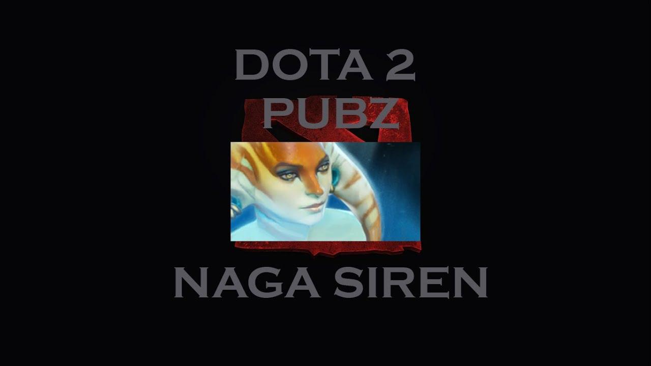 Dota 2 Pubs Naga Siren 2 Youtube