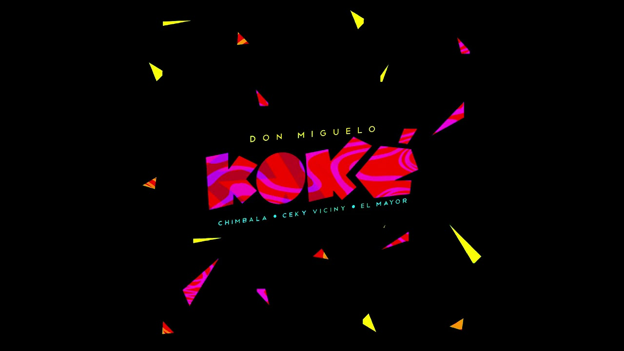 KOKÈ - Don Miguelo Ft. Chimbala x El Mayor x Ceky Viciny
