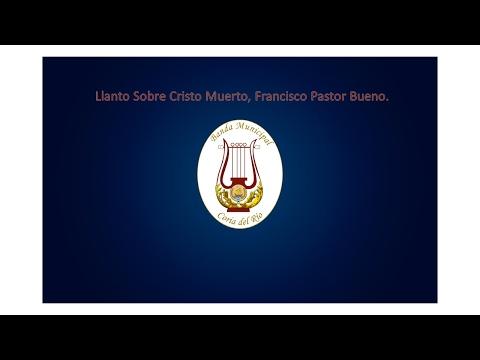 LLANTO SOBRE CRISTO MUERTO, Poema Elegíaco de Francisco Pastor Bueno.