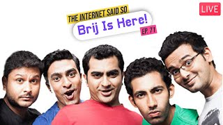 The Internet Said So | EP 71 | Brij Is Here!