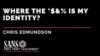 Where the *$&% is my Identity? w/ Chris Edmundson - SANS HackFest & Ranges Summit 2020
