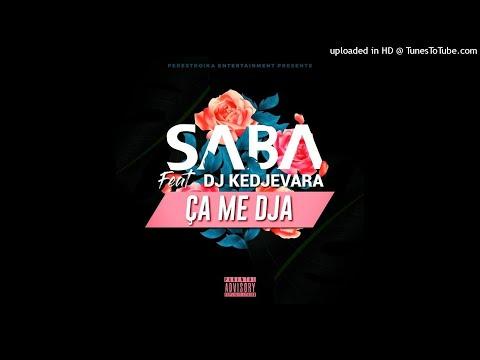SABA Feat Dj Kedjevara - Ca Me Dja