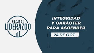 Integridad y carácter para ascender | Círculo de Liderazgo | Jorge Diéguez