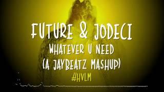 Future & Jodeci - Whatever U Need (A JAYBeatz Mashup) #HVLM