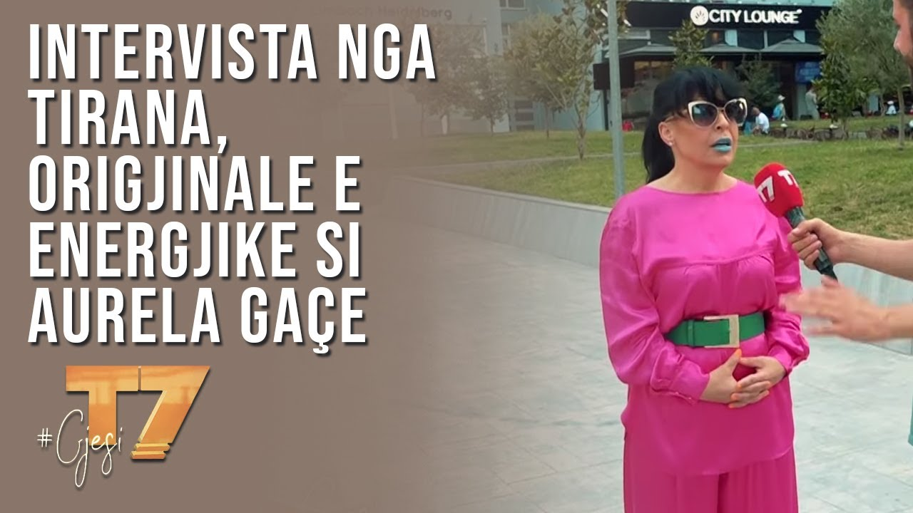 #gjesi: Intervista nga Tirana, origjinale e energjike si Aurela Gaçe