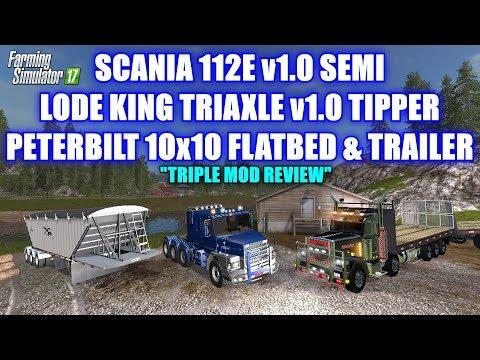 "FS17 - Scania 112E Semi, Lode King Triaxle Tipper and Peterbilt 10x10 Flatbed & Trailer ""Mod Review"""