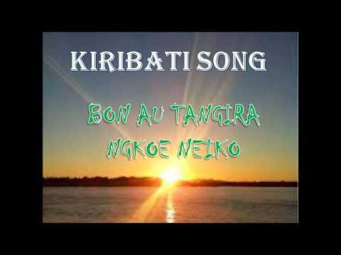 Bon au tangira ngkoe neiko ko ataia_KIRIBATI SONG