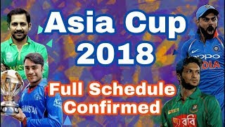 Asia Cup 2018 Full Schedule Released | Indo-Pak Encounter on 19th September in Dubai