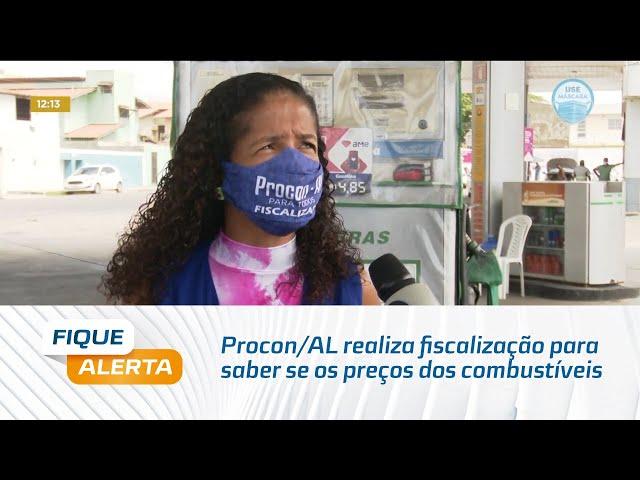 Procon/AL realiza fiscalização para saber se os preços dos combustíveis estão abusivos