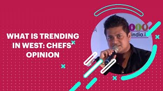 What is trending in West  Chefs Opinion