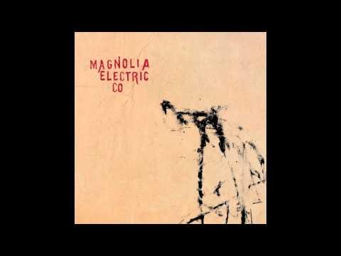 Almost Was Good Enough - Magnolia Electric Co.