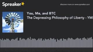 The Depressing Philosophy of Liberty - YMB Podcast E107
