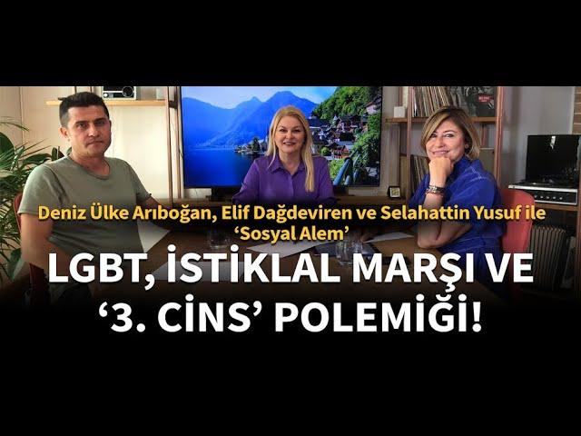 LGBT, İstiklal Marşı ve '3. Cins' Polemiği! Sosyal Alem İkinci Bölümüyle Yayında!