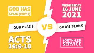Evening Service    16 June 2021   Our Plans vs God's Plans