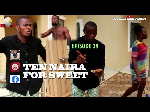 Download Uc eagle link comedy Episode 39(Ten naira for sweet)