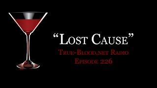 "True Blood Radio 226: ""Lost Cause"""