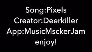 Pixels original song by Deerkiller