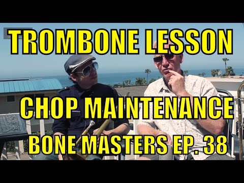 Trombone Lessons: Maintenance - Bone Masters: Ep. 38- Scott Kyle -How to get chops back