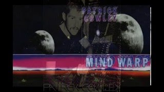 Video PATRICK COWLEY - MIND WARP (Full Album / Bonus Tracks) download MP3, 3GP, MP4, WEBM, AVI, FLV November 2017