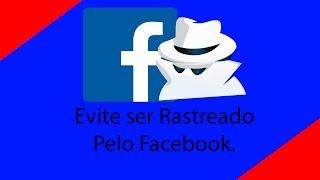 Como Evitar ser Rastreado no Facebook