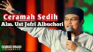 Download lagu Sedih Banget Ceramah SINGKAT - Alm. Ust Jefri Albuchori