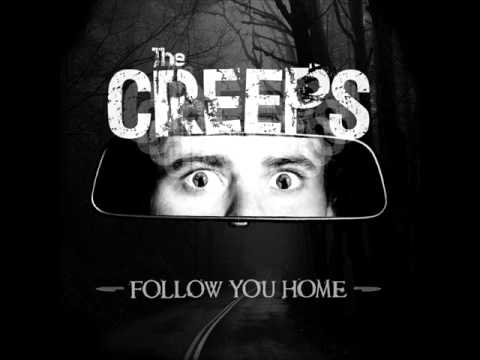The Creeps - follow you home.