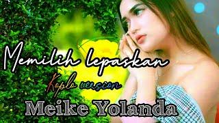 memilih lepaskan meike Yolanda Versi koplo terbaru