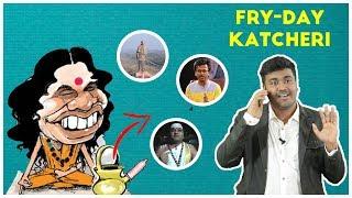 3000 கோடி சிலைக்குள்ள என்ன இருக்கு?|FryDay Katcheri 2/11/2018 | Tamil Political Troll Show|Kichdy