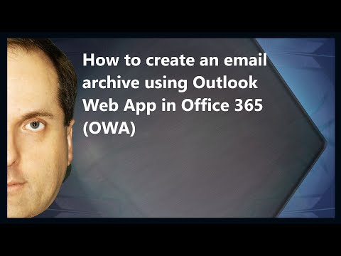How To Create An Email Archive Using Outlook Web App In Office 365 (OWA)