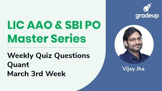 LIC AAO & SBI PO Master Series: Weekly Discussion of Quant Quizzes (March 3rd Week)