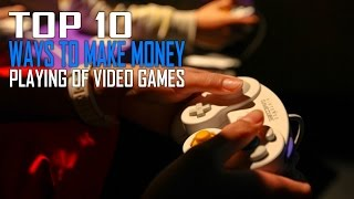 Top 10 Ways To Make Money Playing Video Games