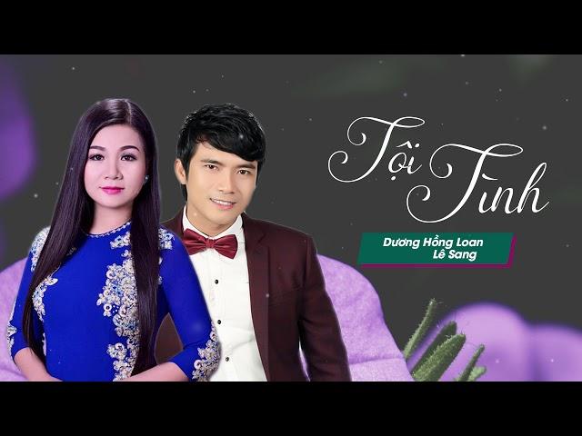 Lk Tội Tình - Lê Sang ft. Dương Hồng Loan [Official Audio]