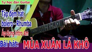 Tự Học Đàn Guitar : MÙA XUÂN LÁ KHÔ guitar chia sẻ đệm hát và áp dụng intro Am