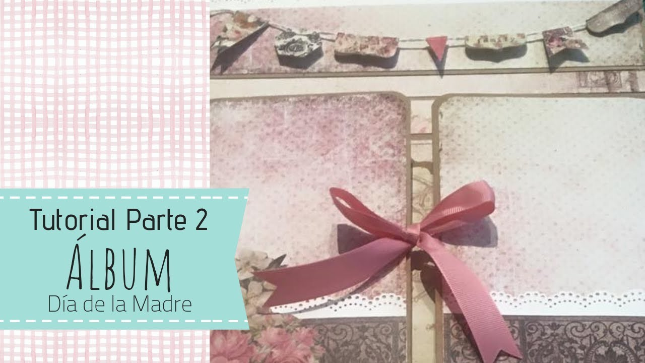 Decorar Album Scrap Tutorial Parte 2 Decoración Scrap Día De La Madre Youtube