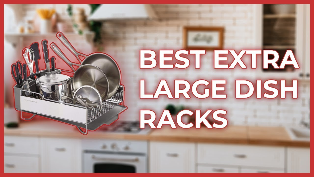 Extra Large Dish Drying Rack Best S Of 2019