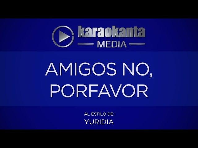 Karaokanta - Yuridia - Amigos no, por favor(CON COROS)