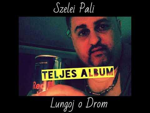 Szelei Pali - Lungoj o Drom (Teljes album 1)