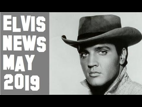 Elvis Presley News Report 2019: May