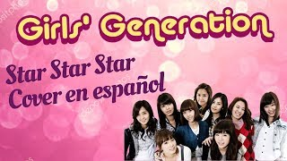Girls' Generation - Star Star Star, 소녀시대 (COVER ESPAÑOL)
