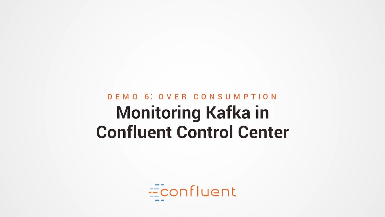 Demo 6: Over Consumption | Monitoring Kafka in Confluent Control Center