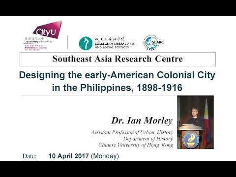 """Designing the early-American Colonial City in the Philippines, 1898-1916"" by Prof. Ian Morley"