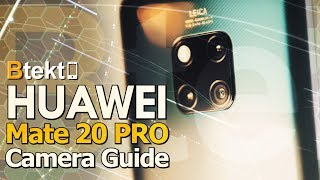Huawei Mate 20 Pro Leica Matrix Triple Camera Review | A Btekt Guide to the Triple Threat