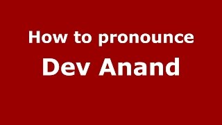 How to pronounce Dev Anand (Gujarati/Mumbai, India)  - PronounceNames.com
