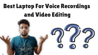 Best Laptop Configuration For Voice Recording & Video Editing   RAM   Processor   Graphic card