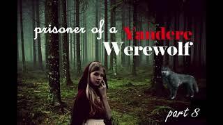 Prisoner of a Yandere Werewolf Girl ASMR Roleplay Part 8 (Gender Neutral) (Female x Listener)