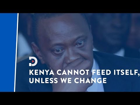 President Uhuru Kenyatta now admits that Kenya cannot feed itself
