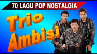 70 Lagu TRIO AMBISI Full Album Golden Memories Pop Nostalgia Indonesia - 5 Jam Nonstop